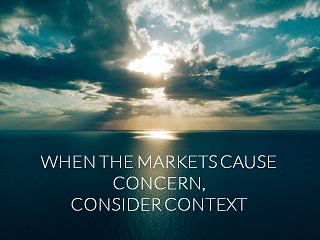 When the markets cause concern, consider context
