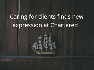 Caring for clients finds new expression at Chartered